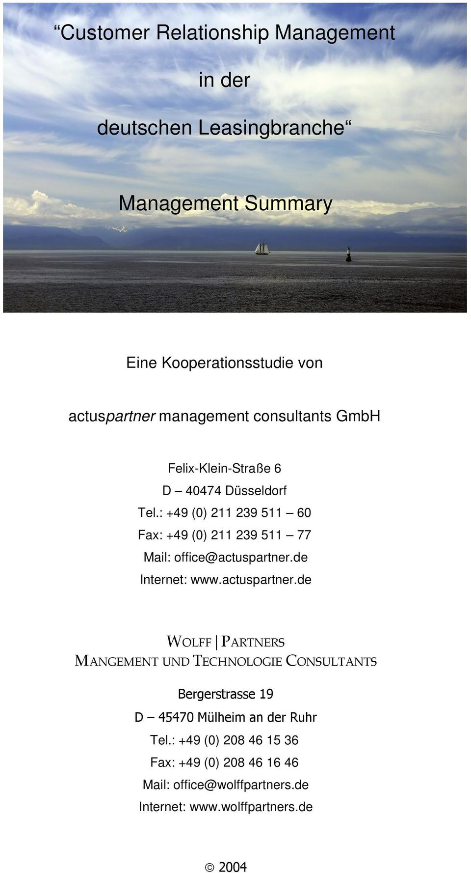 Tel.: +49 (0) 211 239 511 60 Fax: +49 (0) 211 239 511 77 Mail: office@actuspartner.de Internet: www.