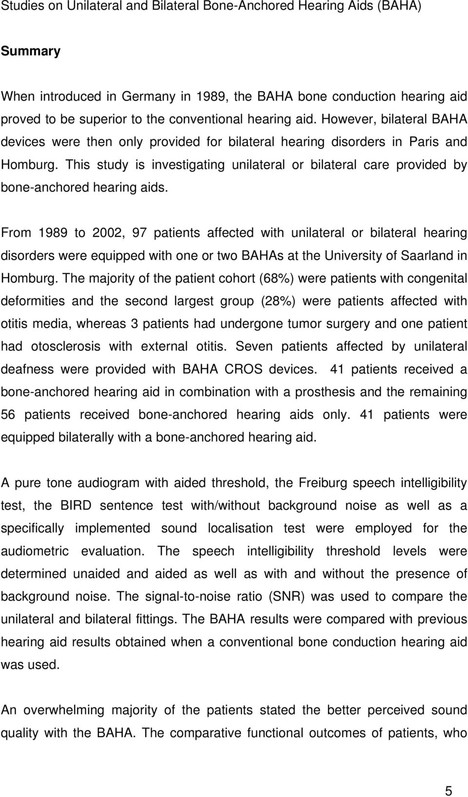 This study is investigating unilateral or bilateral care provided by bone-anchored hearing aids.
