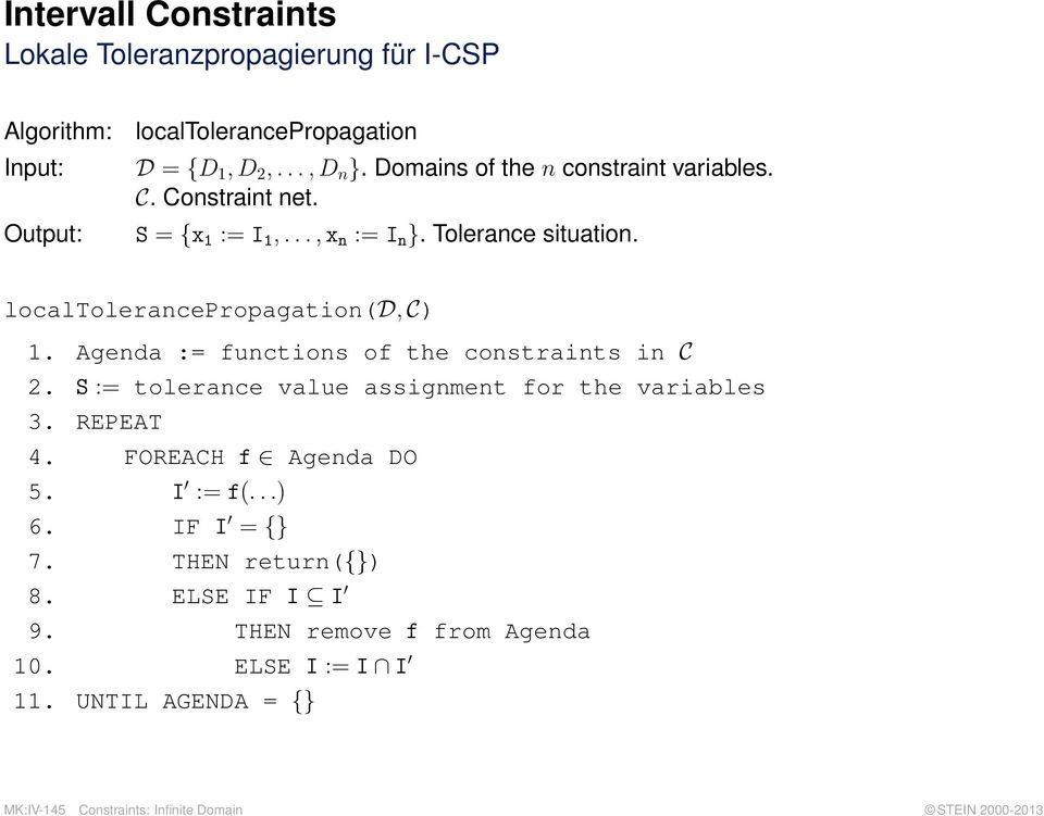 Agenda := functions of the constraints in C 2. S := tolerance value assignment for the variables 3. REPEAT 4. FOREACH f Agenda DO 5. I := f(...) 6.