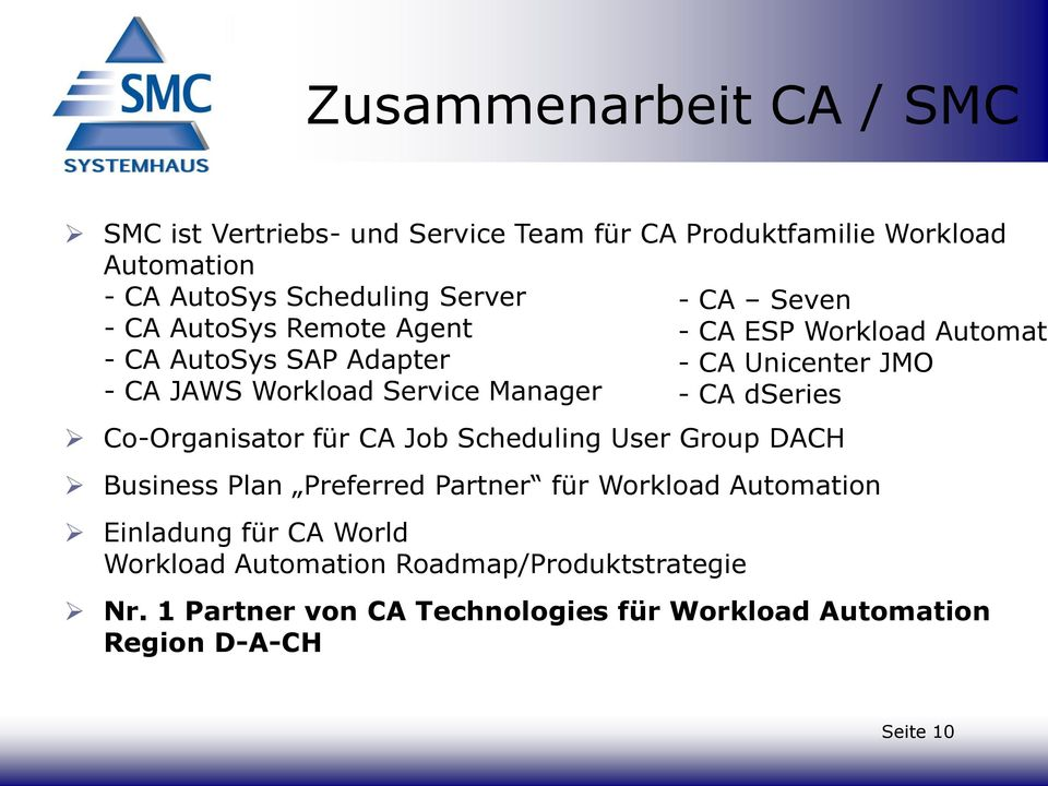Manager - CA dseries Co-Organisator für CA Job Scheduling User Group DACH Business Plan Preferred Partner für Workload Automation