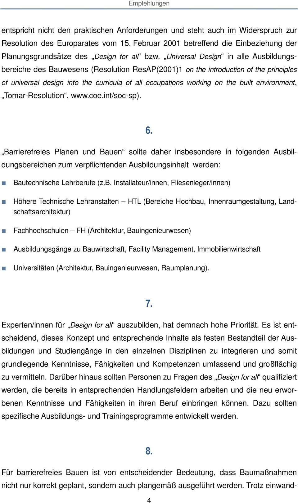 Universal Design in alle Ausbildungsbereiche des Bauwesens (Resolution ResAP(2001)1 on the introduction of the principles of universal design into the curricula of all occupations working on the