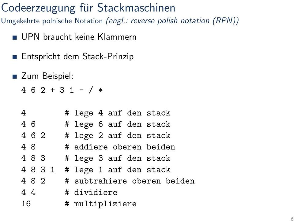 2 + 3 1 - / * 4 # lege 4 auf den stack 4 6 # lege 6 auf den stack 4 6 2 # lege 2 auf den stack 4 8 #