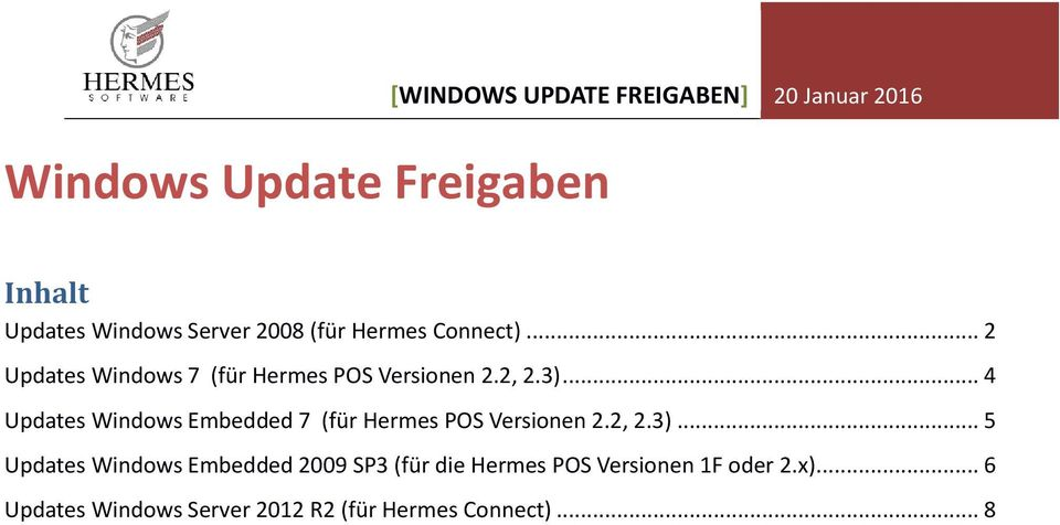 .. 4 Updates Windows Embedded 7 (für Hermes POS Versionen 2.2, 2.3).