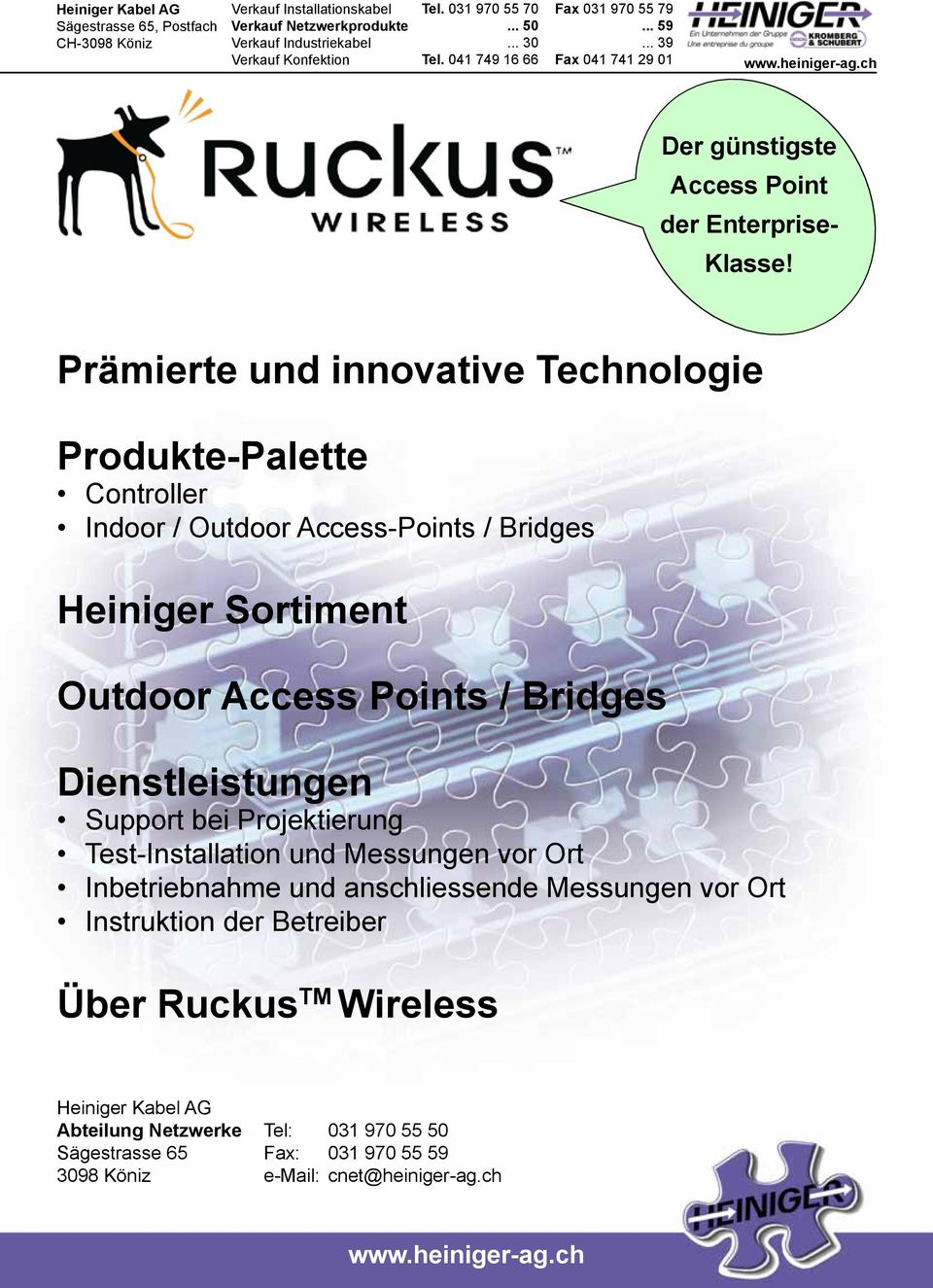 Prämierte und innovative Technologie Produkte-Palette Controller Indoor / Outdoor Access-Points / Bridges Heiniger Sortiment Outdoor Access Points / Bridges Dienstleistungen Support bei