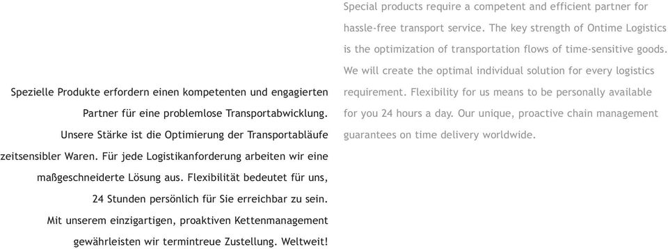 Unsere Stärke ist die Optimierung der Transportabläufe requirement. Flexibility for us means to be personally available for you 24 hours a day.