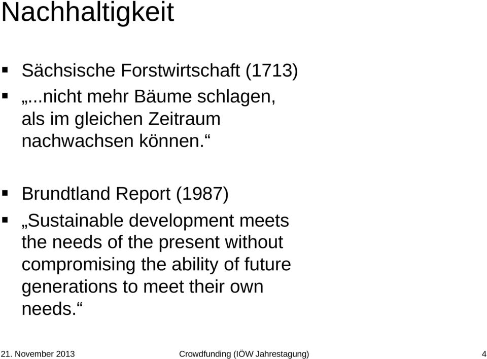 Brundtland Report (1987) Sustainable development meets the needs of the present