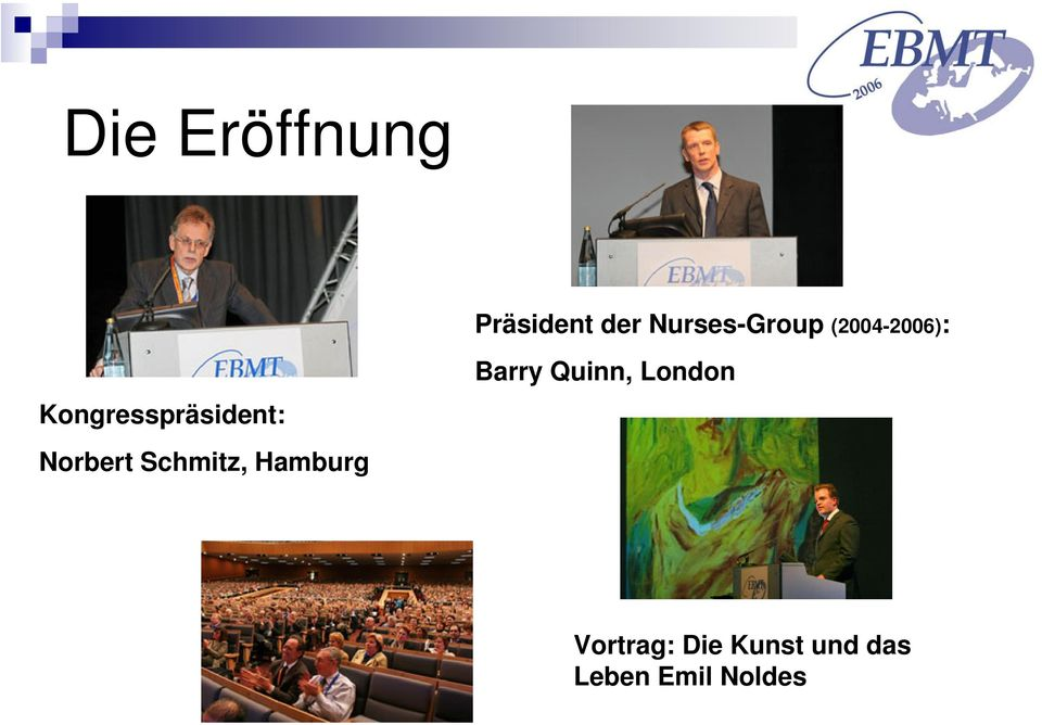 Schmitz, Hamburg Barry Quinn, London