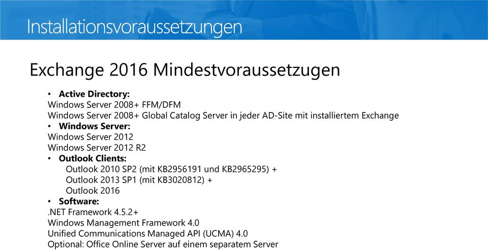 2010 SP2 (mit KB2956191 und KB2965295) + Outlook 2013 SP1 (mit KB3020812) + Outlook 2016 Software:.NET Framework 4.5.2+ Windows Management Framework 4.