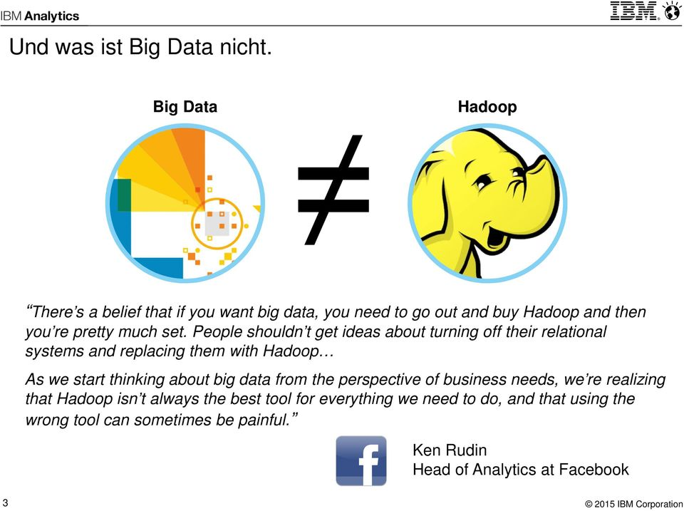 People shouldn t get ideas about turning off their relational systems and replacing them with Hadoop As we start thinking about