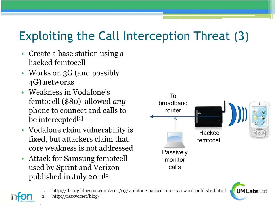 claim that core weakness is not addressed Attack for Samsung femotcell used by Sprint and Verizon published in July 2011 [2] To broadband router