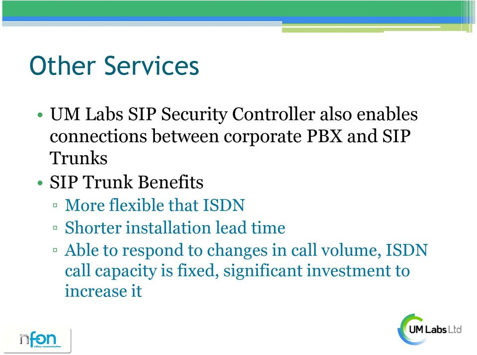 that ISDN Shorter installation lead time Able to respond to changes in