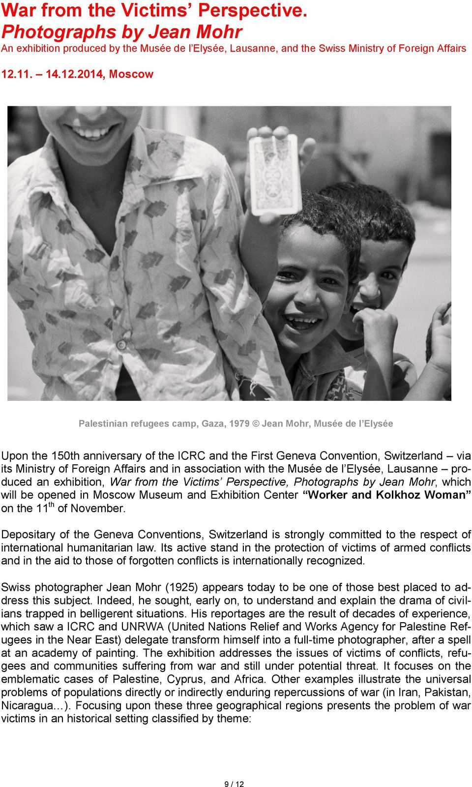 2014, Moscow Palestinian refugees camp, Gaza, 1979 Jean Mohr, Musée de l Elysée Upon the 150th anniversary of the ICRC and the First Geneva Convention, Switzerland via its Ministry of Foreign Affairs