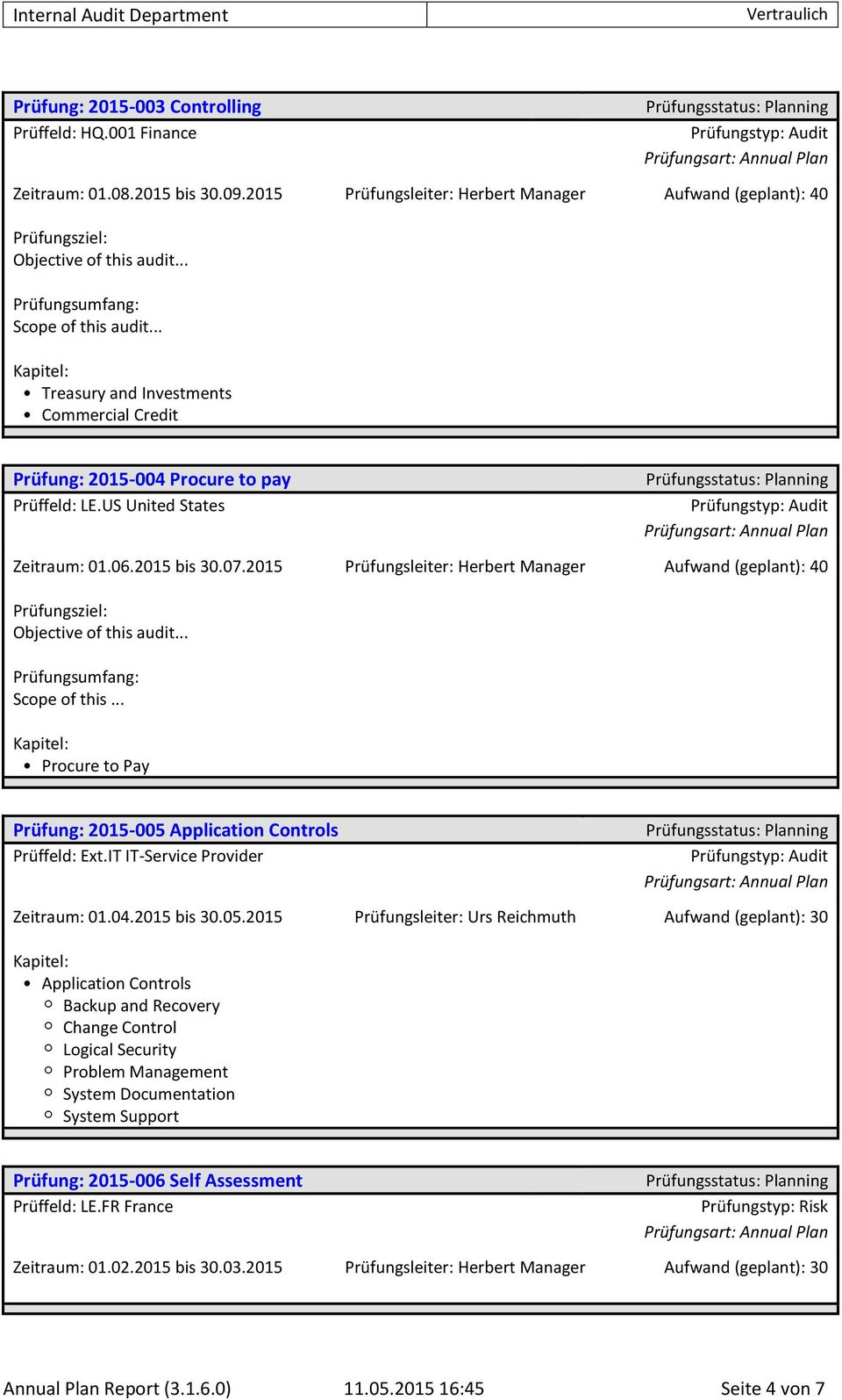 2015 Prüfungsleiter: Herbert Manager Aufwand (geplant): 40 Prüfungsziel: Objective of this audit... Scope of this... Procure to Pay Prüfung: 2015-005 Application Controls Prüffeld: Ext.