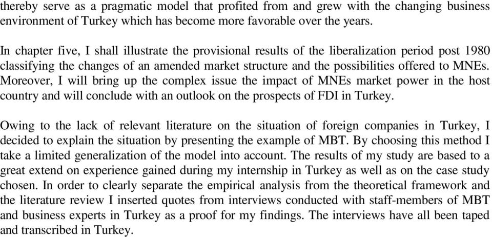 Moreover, I will bring up the complex issue the impact of MNEs market power in the host country and will conclude with an outlook on the prospects of FDI in Turkey.