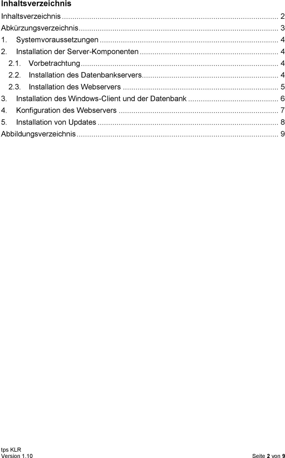 .. 4 2.3. Installation des Webservers... 5 3. Installation des Windows-Client und der Datenbank... 6 4.