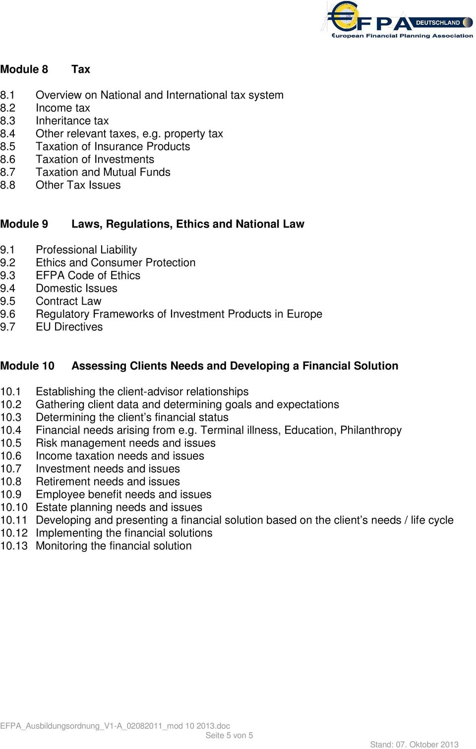 3 EFPA Code of Ethics 9.4 Domestic Issues 9.5 Contract Law 9.6 Regulatory Frameworks of Investment Products in Europe 9.
