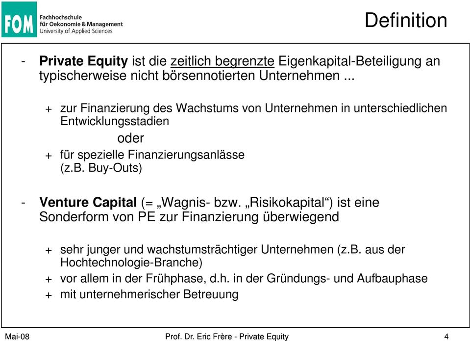 Buy-Outs) - Venture Capital (= Wagnis- bzw.