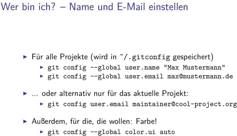 "name ""Max Mustermann"" git config --global user.email max@mustermann.de."