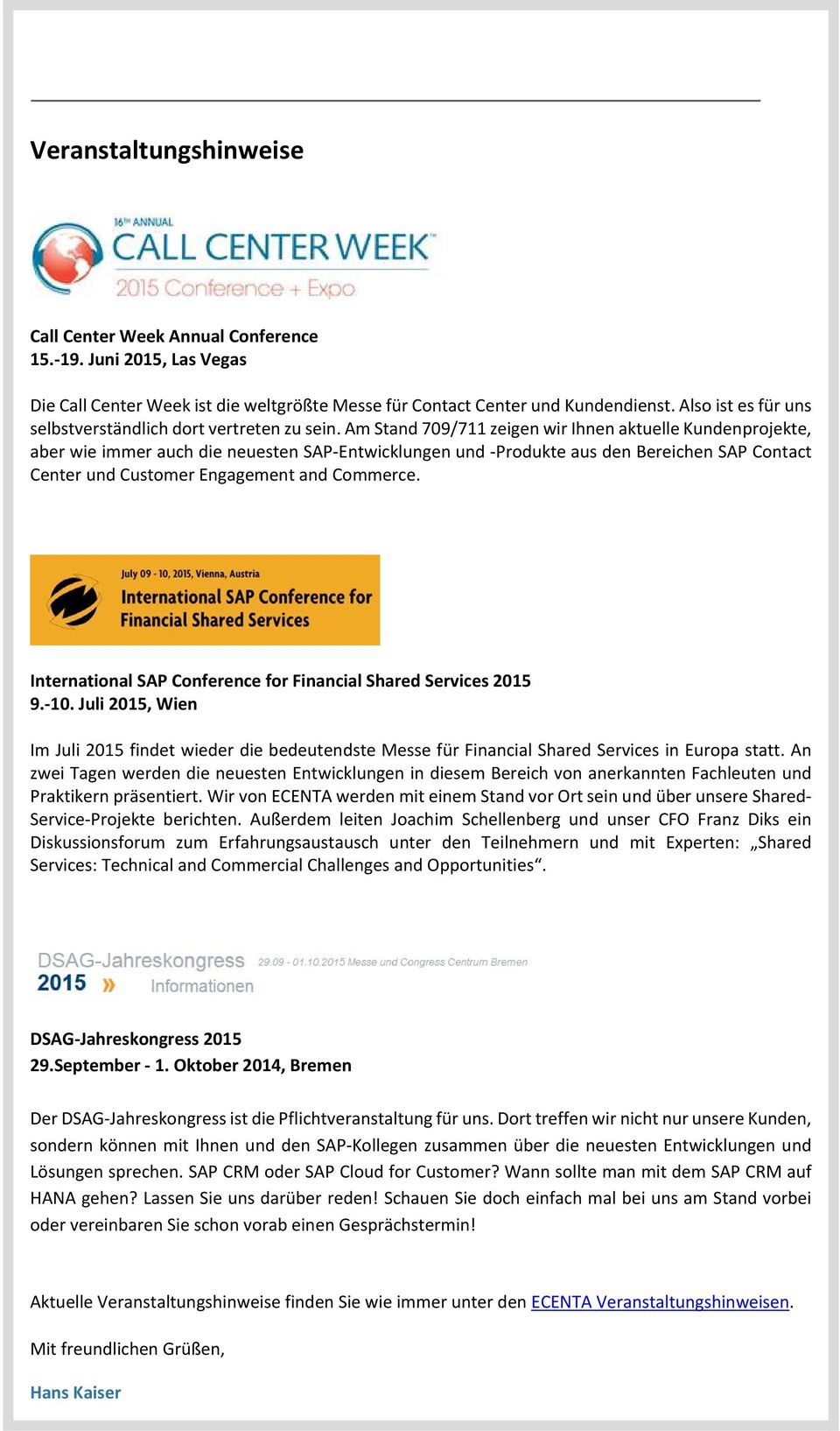 Am Stand 709/711 zeigen wir Ihnen aktuelle Kundenprojekte, aber wie immer auch die neuesten SAP-Entwicklungen und -Produkte aus den Bereichen SAP Contact Center und Customer Engagement and Commerce.