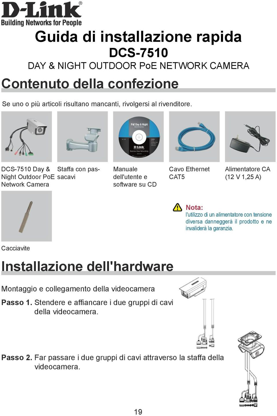 DCS-7510 Day & Staffa con passacavi Night Outdoor PoE Network Camera Manuale dell'utente e software su CD Cavo Ethernet CAT5 Alimentatore CA (12 V 1,25 A) Nota: