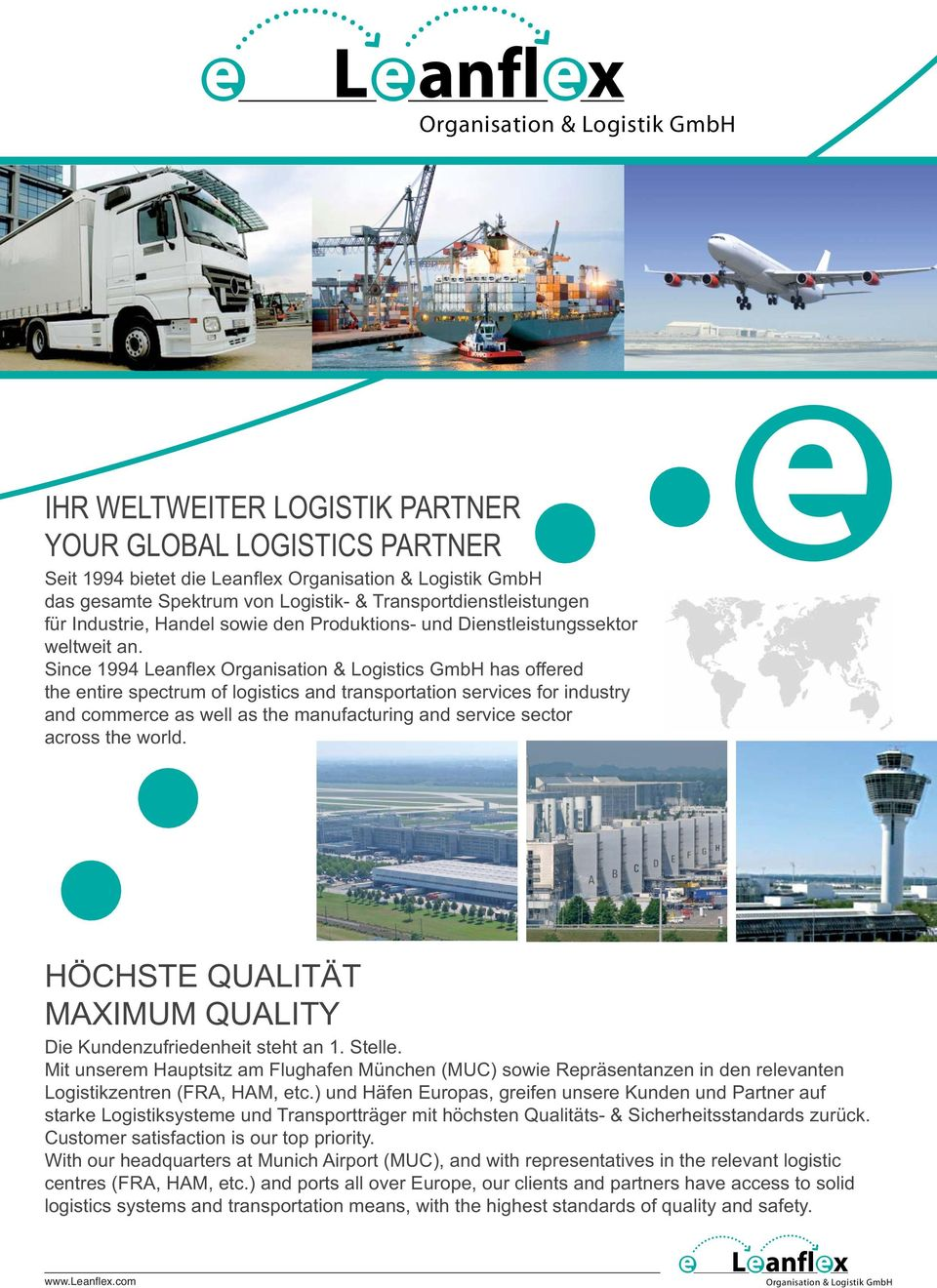 Since 1994 Leanflex Organisation & Logistics GmbH has offered the entire spectrum of logistics and transportation services for industry and commerce as well as the manufacturing and service sector