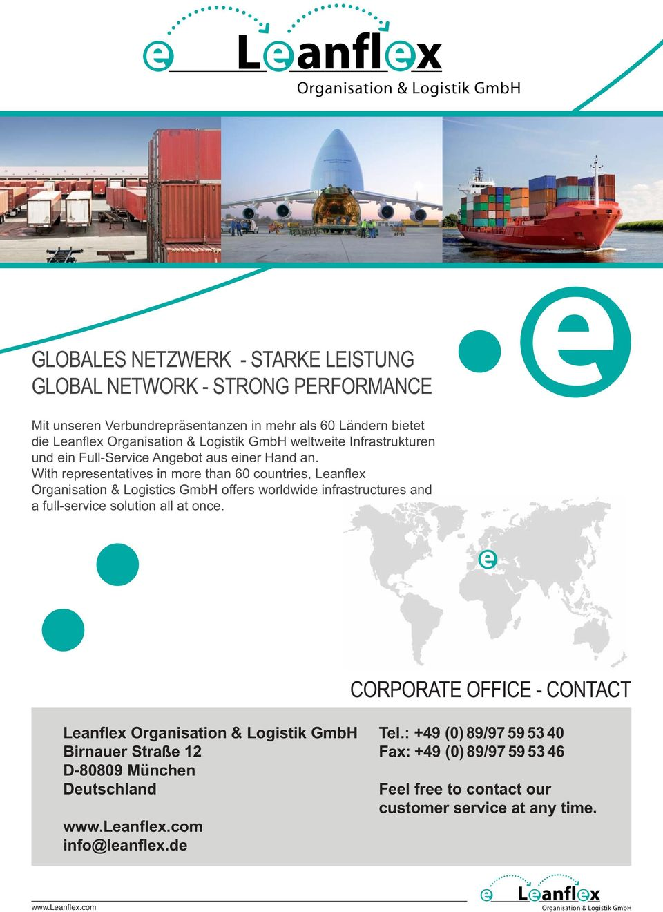 With representatives in more than 60 countries, Leanflex Organisation & Logistics GmbH offers worldwide infrastructures and a full-service solution