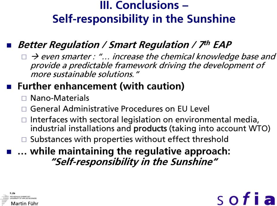 Further enhancement (with caution) Nano-Materials General Administrative Procedures on EU Level Interfaces with sectoral legislation on