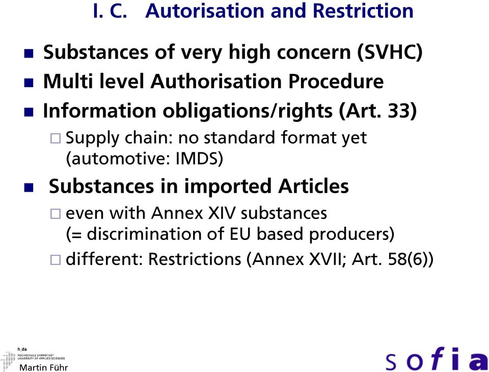 33) Supply chain: no standard format yet (automotive: IMDS) Substances in imported