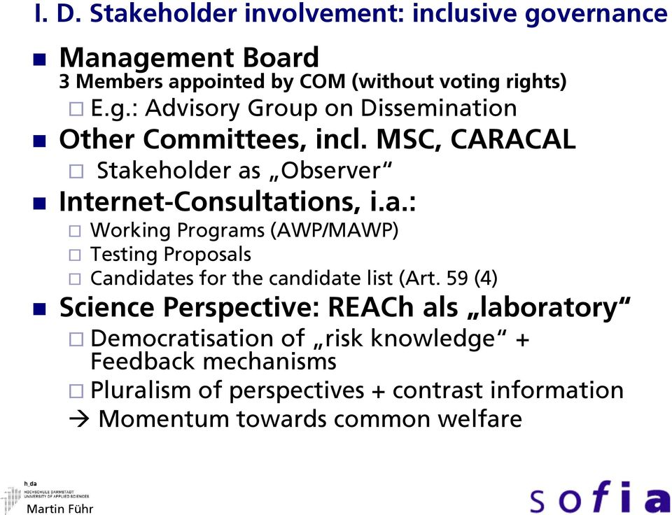 59 (4) Science Perspective: REACh als laboratory Democratisation of risk knowledge + Feedback mechanisms Pluralism of