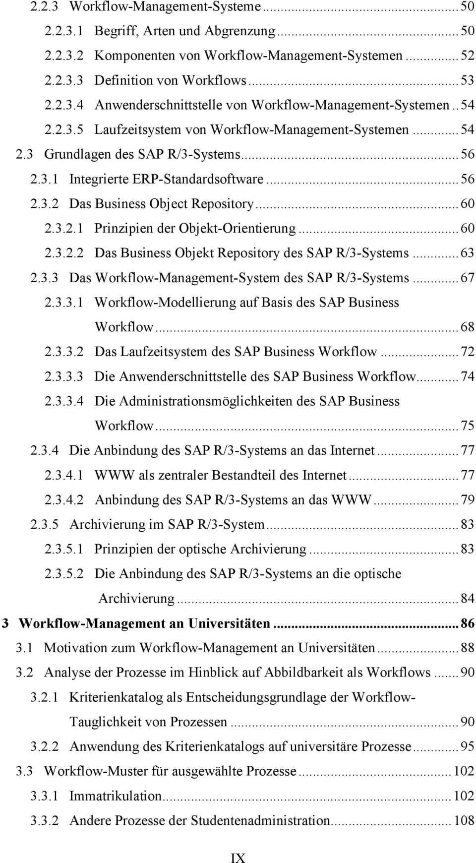 ..60 2.3.2.2 Das Business Objekt Repository des SAP R/3-Systems...63 2.3.3 Das Workflow-Management-System des SAP R/3-Systems...67 2.3.3.1 Workflow-Modellierung auf Basis des SAP Business Workflow.