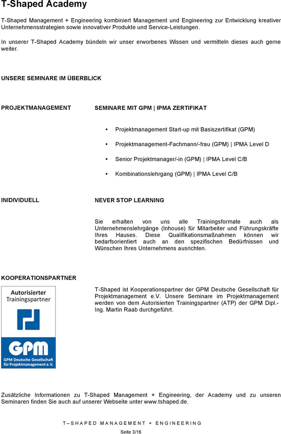 UNSERE SEMINARE IM ÜBERBLICK PROJEKTMANAGEMENT SEMINARE MIT GPM IPMA ZERTIFIKAT Projektmanagement Start-up mit Basiszertifikat (GPM) Projektmanagement-Fachmann/-frau (GPM) IPMA Level D Senior