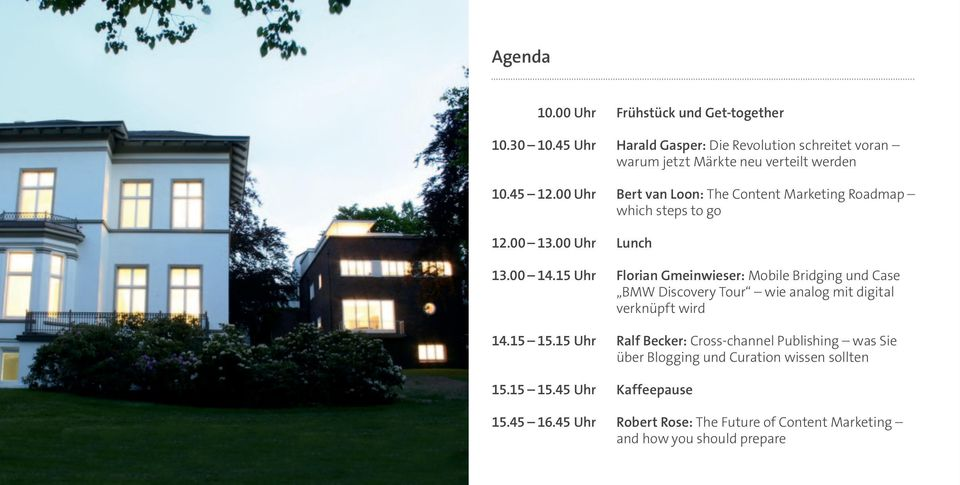 00 Uhr Bert van Loon: The Content Marketing Roadmap which steps to go 12.00 13.00 Uhr Lunch 13.00 14.