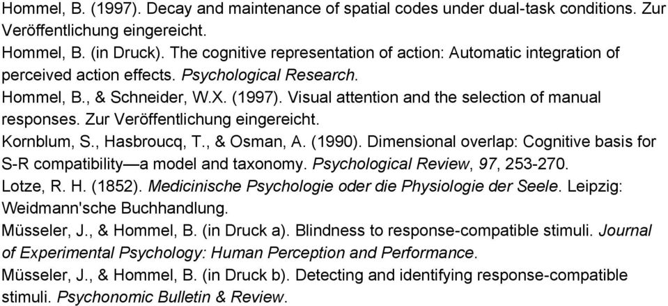 Visual attention and the selection of manual responses. Zur Veröffentlichung eingereicht. Kornblum, S., Hasbroucq, T., & Osman, A. (1990).