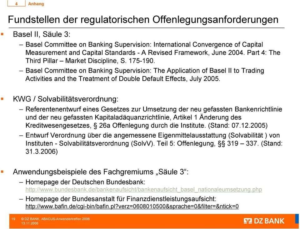 Basel Committee on Banking Supervision: The Application of Basel II to Trading Activities and the Treatment of Double Default Effects, July 2005.