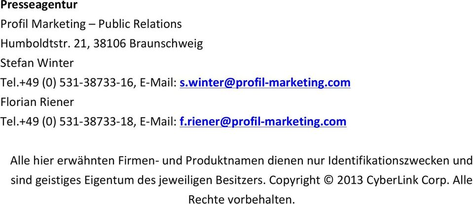 +49 (0) 531-38733- 18, E- Mail: f.riener@profil- marketing.