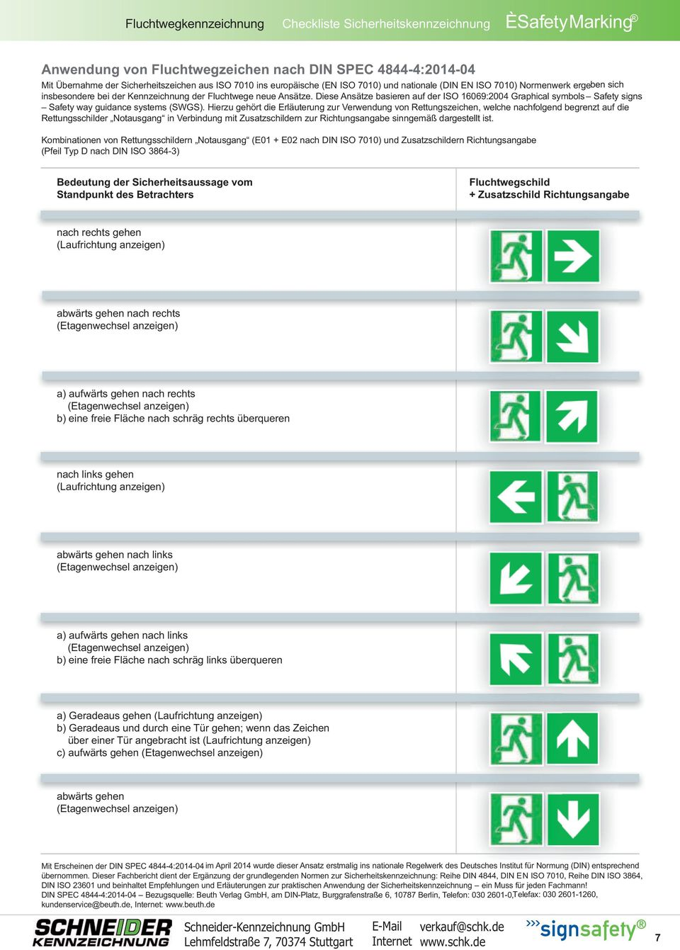Diese Ansätze basieren auf der ISO 16069:2004 Graphical symbols Safety signs Safety way guidance systems (SWGS).