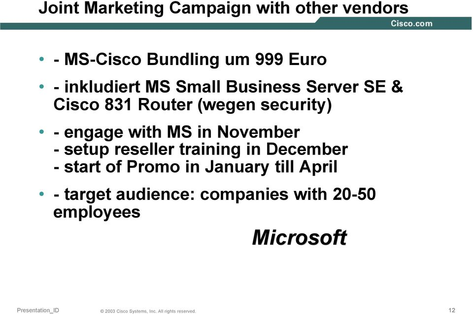 engage with MS in November - setup reseller training in December - start of