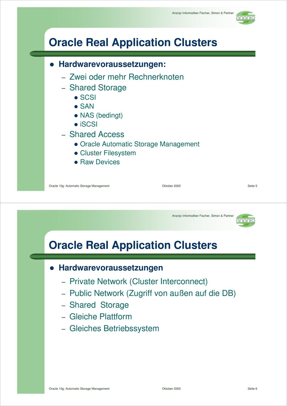 2005 Seite 5 Oracle Real Application Clusters Hardwarevoraussetzungen Private Network (Cluster Interconnect) Public Network (Zugriff