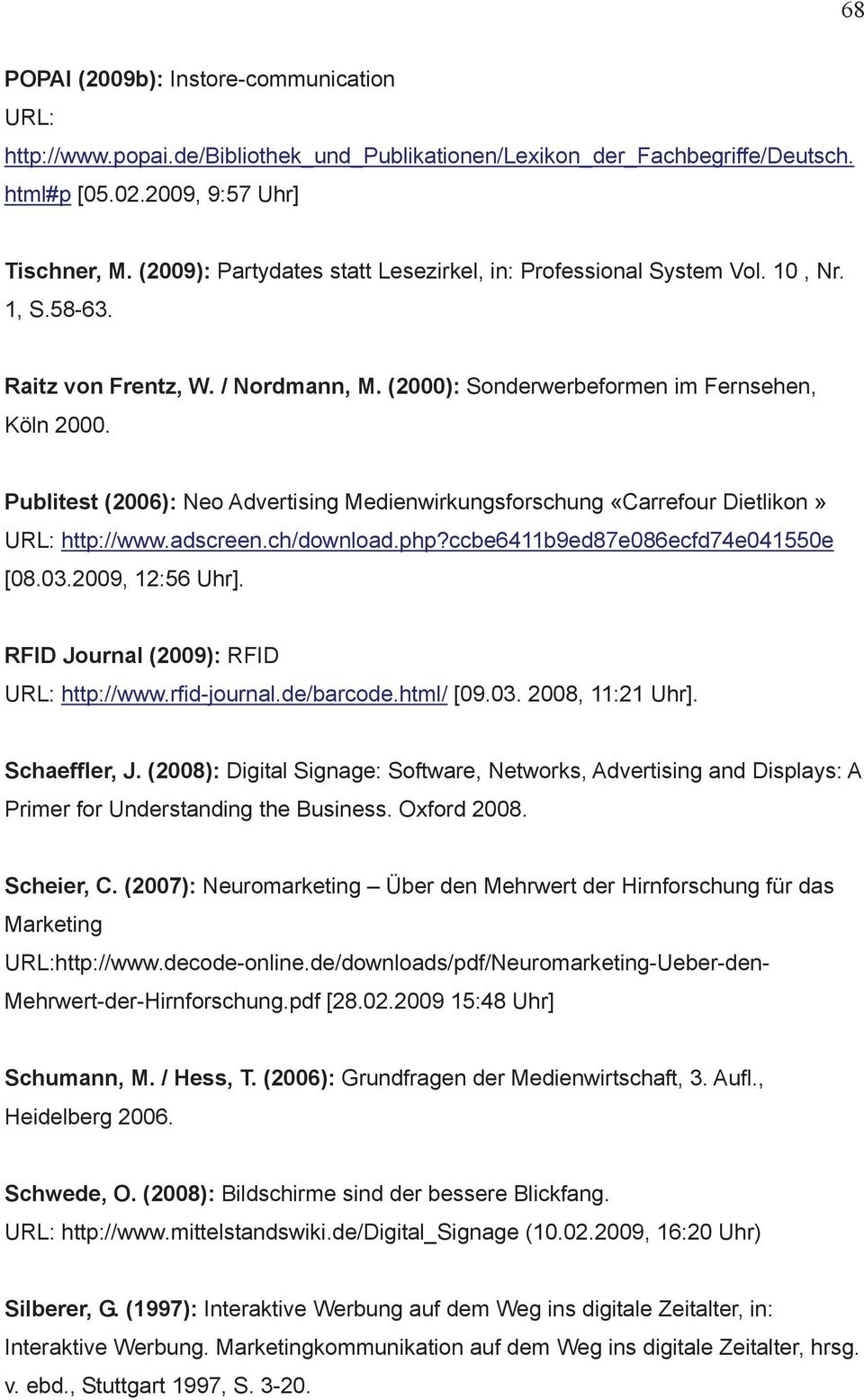 Publitest (2006): Neo Advertising Medienwirkungsforschung «Carrefour Dietlikon» http://www.adscreen.ch/download.php?ccbe6411b9ed87e086ecfd74e041550e [08.03.2009, 12:56 Uhr].