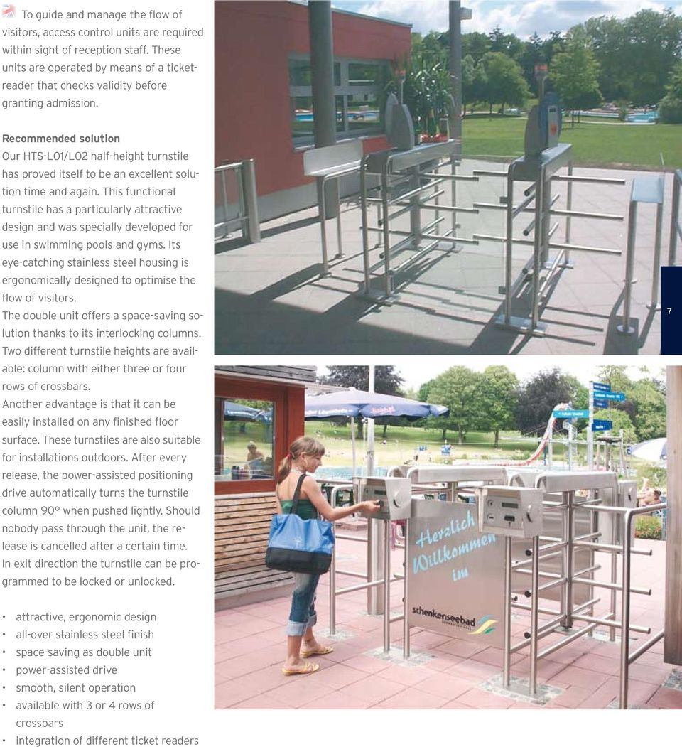 Recommended solution Our HTS-L01/L02 half-height turnstile has proved itself to be an excellent solution time and again.