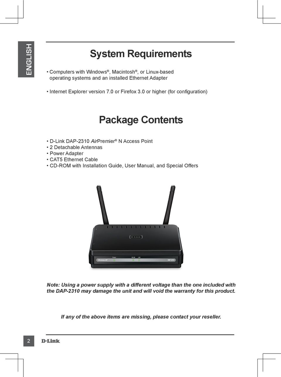 0 or higher (for configuration) Package Contents D-Link DAP-2310 AirPremier N Access Point 2 Detachable Antennas Power Adapter CAT5 Ethernet Cable