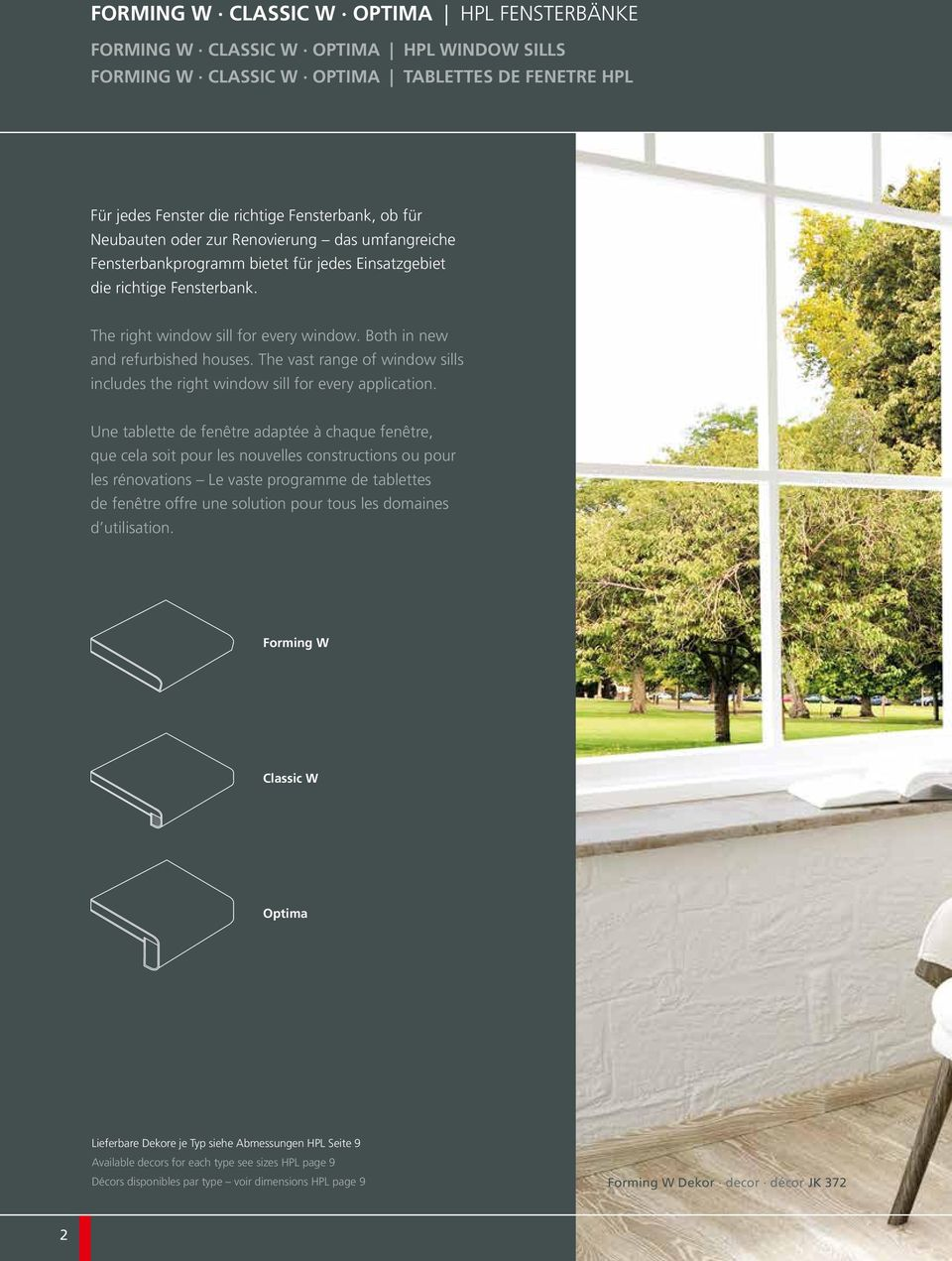 The vast range of window sills includes the right window sill for every application.