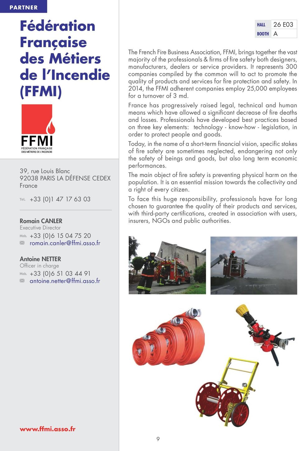 fr 26 E03 The French Fire Business Association, FFMI, brings together the vast majority of the professionals & firms of fire safety both designers, manufacturers, dealers or service providers.