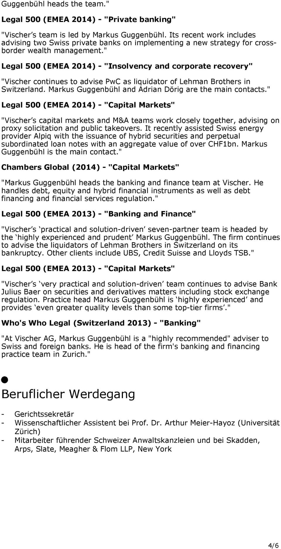 """ Legal 500 (EMEA 2014) - ""Insolvency and corporate recovery"" ""Vischer continues to advise PwC as liquidator of Lehman Brothers in Switzerland."