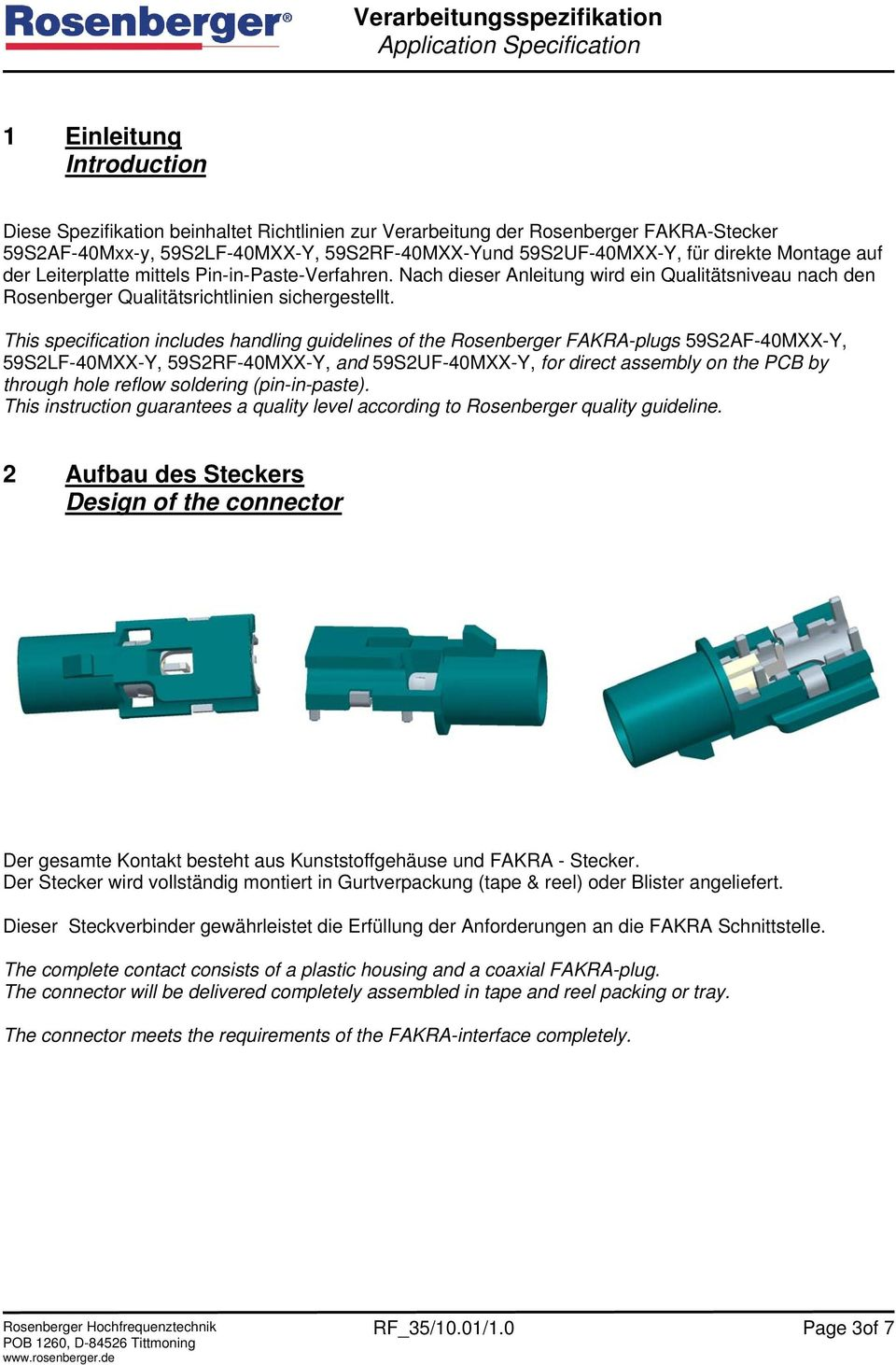 This specification includes handling guidelines of the Rosenberger FAKRA-plugs 59S2AF-40MXX-Y, 59S2LF-40MXX-Y, 59S2RF-40MXX-Y, and 59S2UF-40MXX-Y, for direct assembly on the PCB by through hole