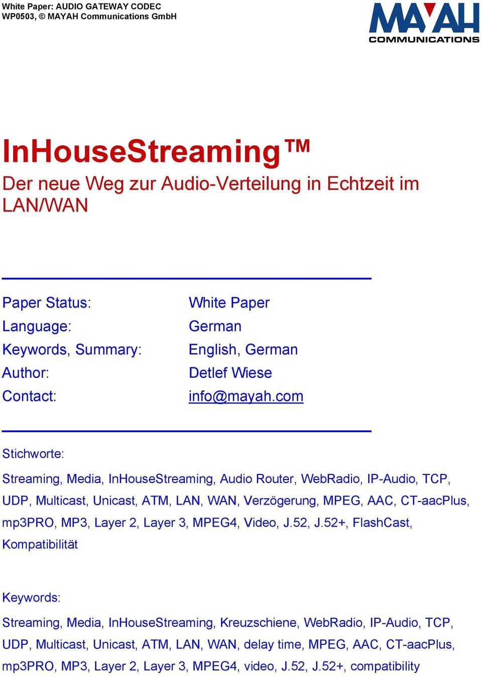 com Stichworte: Streaming, Media, InHouseStreaming, Audio Router, WebRadio, IP-Audio, TCP, UDP, Multicast, Unicast, ATM, LAN, WAN, Verzögerung, MPEG, AAC, CT-aacPlus, mp3pro, MP3, Layer