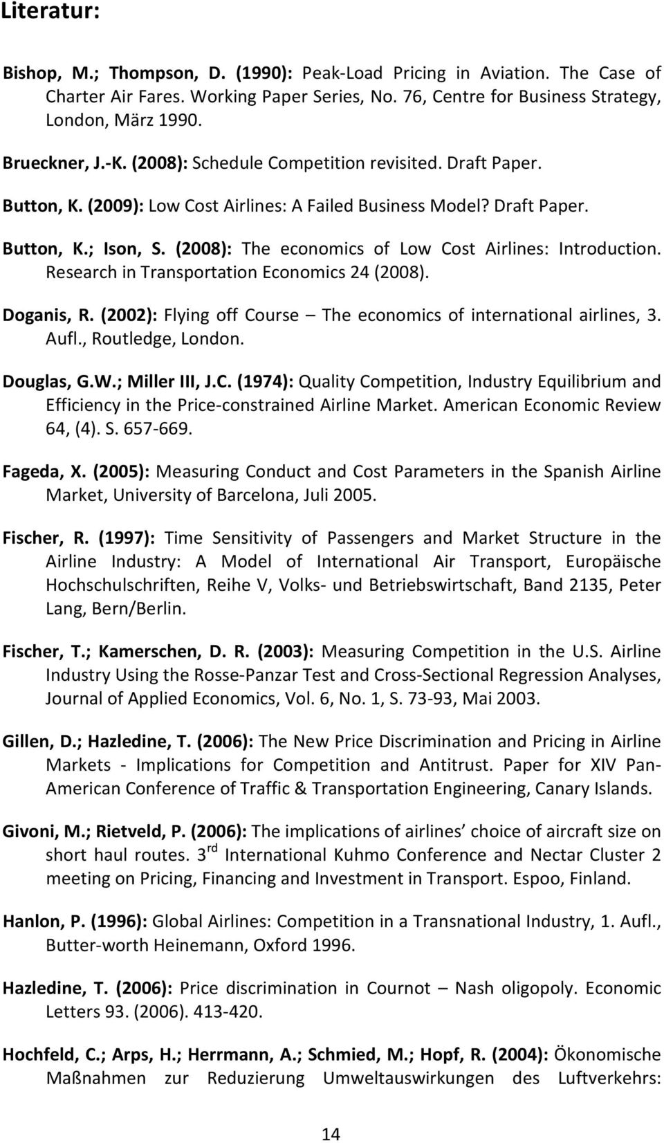 (2008): The economics of Low Cost Airlines: Introduction. Research in Transportation Economics 24 (2008). Doganis, R. (2002): Flying off Course The economics of international airlines, 3. Aufl.