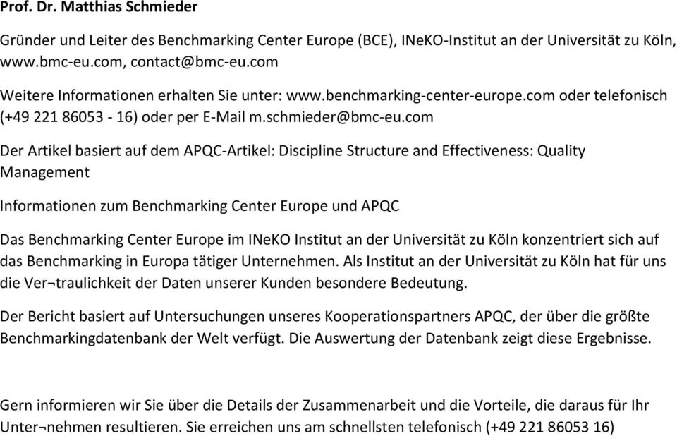com Der Artikel basiert auf dem APQC-Artikel: Discipline Structure and Effectiveness: Quality Management Informationen zum Benchmarking Center Europe und APQC Das Benchmarking Center Europe im INeKO