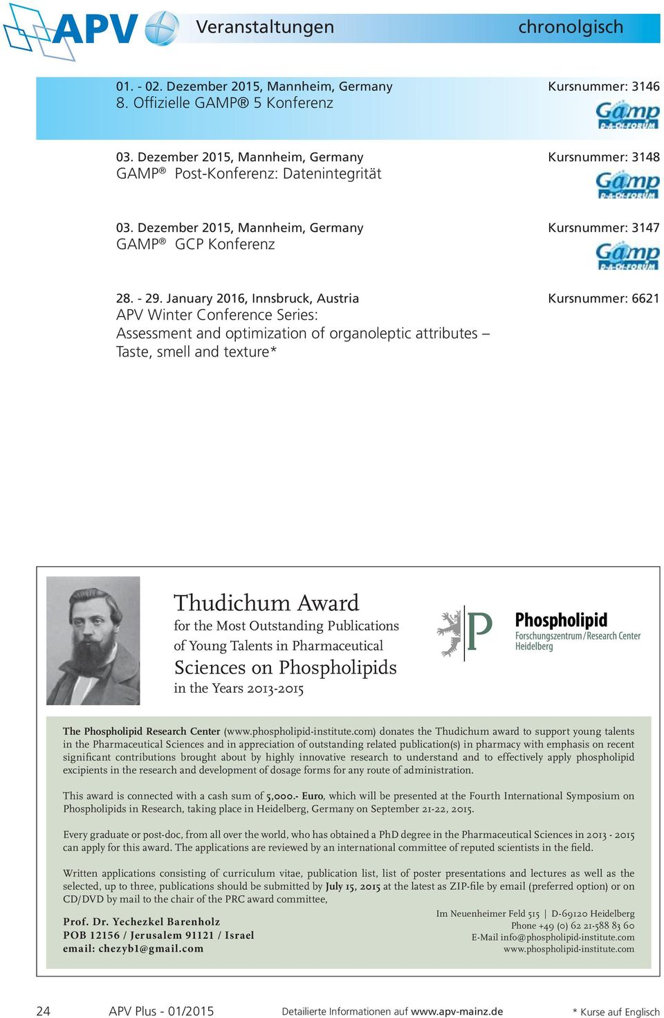 January 2016, Innsbruck, Austria Kursnummer: 6621 APV Winter Conference Series: Assessment and optimization of organoleptic attributes Taste, smell and texture* Thudichum Award for the Most