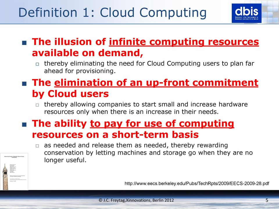The elimination of an up-front commitment by Cloud users thereby allowing companies to start small and increase hardware resources only when there is an